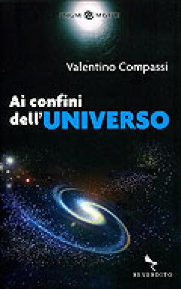 Ai confini dell'universo - Valentino Compassi |