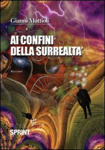 Ai confini della surrealtà - Gianni Mattioli | Kritjur.org