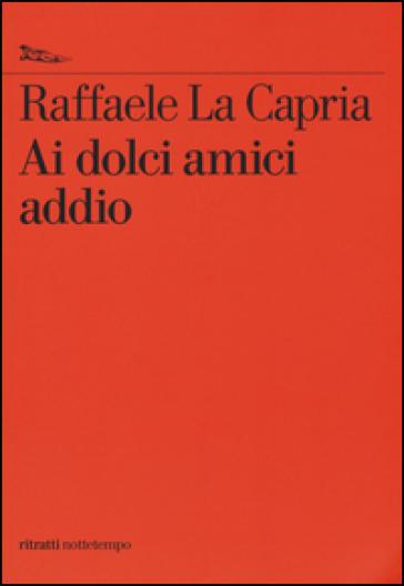 Ai dolci amici addio - Raffaele La Capria |