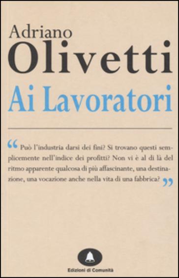 Ai  lavoratori - Adriano Olivetti |