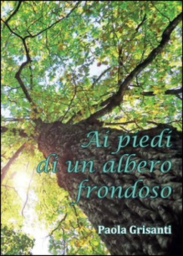 Ai piedi di un albero frondoso - Paola Grisanti | Kritjur.org
