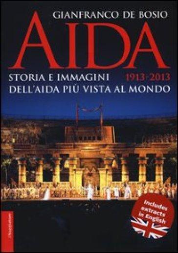 Aida 1913-2013. Storia e immagini dell'Aida più vista al mondo - Gianfranco De Bosio pdf epub
