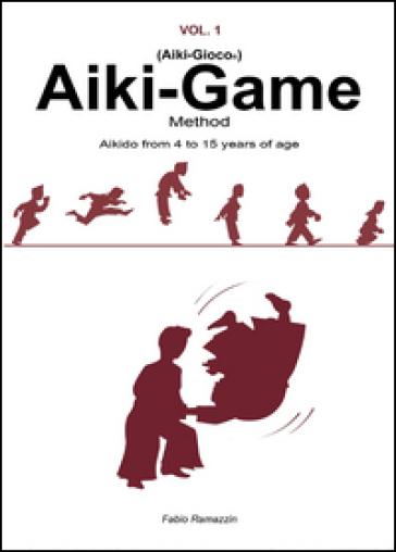 Aiki-Game Method. Aikido from 4 to 15 years of age - Fabio Ramazzin |