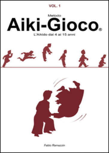 Aiki-Gioco®. L'aikido dai 4 ai 15 anni - Fabio Ramazzin |
