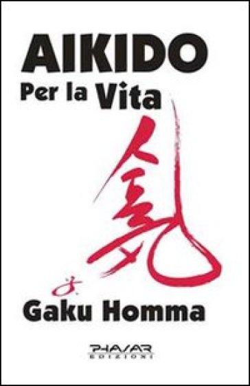 Aikido per la vita - Gaku Homma  
