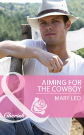 Aiming for the Cowboy (Mills & Boon Cherish) (Fatherhood, Book 42)