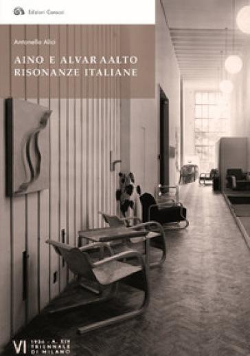 Aino e Alvar Aalto. Risonanze italiane - Antonello Alici |