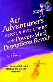 Air Adventurers Versus Evildoers of the Power-Mad Panopticon Revolt
