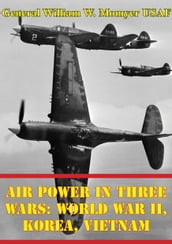 Air Power in Three Wars: World War II, Korea, Vietnam [Illustrated Edition]