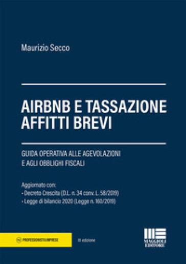 AirBnB e tassazione affitti brevi. Guida operativa alle agevolazioni e agli obblighi fiscali - Maurizio Secco |
