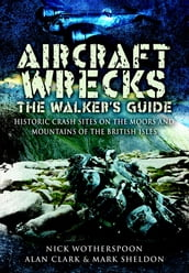 Aircraft Wrecks: The Walker s Guide