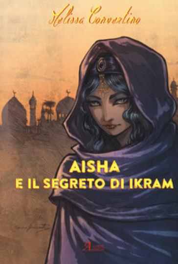 Aisha e il segreto di Ikram - Melissa Convertino |