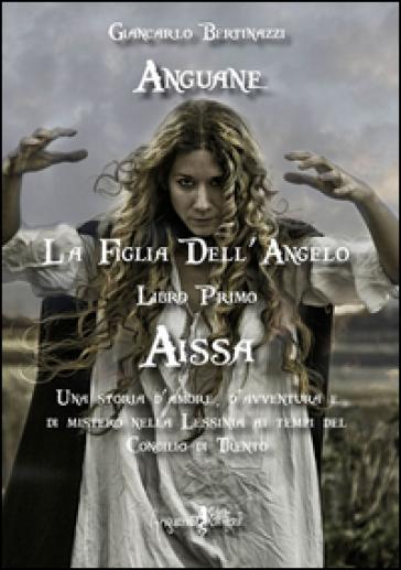 Aissa. La figlia dell'angelo - Giancarlo Bertinazzi | Jonathanterrington.com
