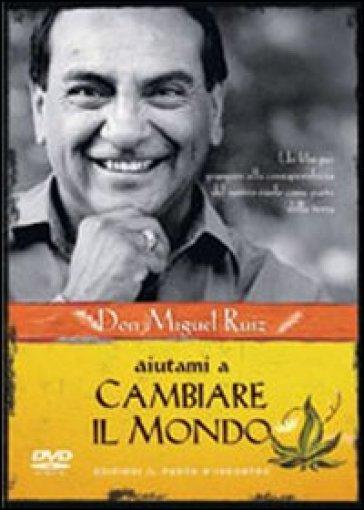 Aiutami a cambiare il mondo. DVD - Miguel Ruiz |