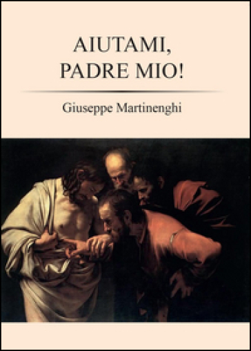Aiutami, padre mio! - Giuseppe Martinenghi |