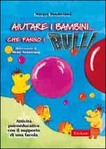 Aiutare i bambini che fanno i bulli. Kit attività psicoeducative con il supporto di una favola. Con CD-ROM (2 vol.) - Margot Sunderland  