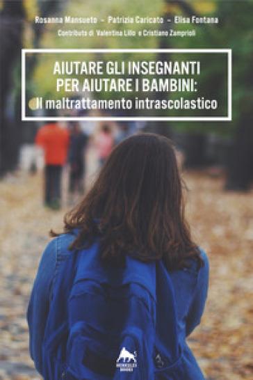Aiutare gli insegnanti per aiutare i bambini: il maltrattamento intrascolastico - Rosanna Mansueto | Rochesterscifianimecon.com