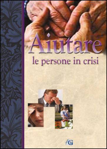 Aiutare le persone in crisi - Edizioni Gesù vive | Kritjur.org