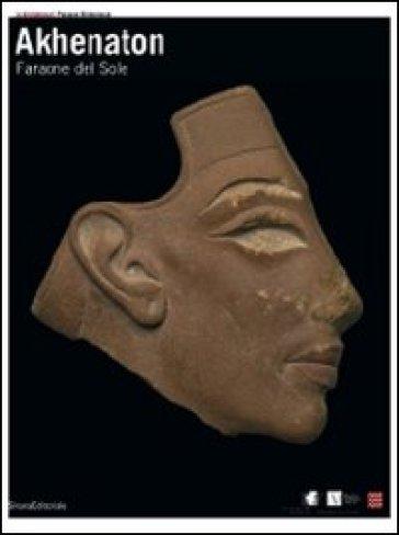 Akhenaton. Faraone del sole. Catalogo della mostra (Ginevra, 17 ottobre 2008-1 febbraio 2009; Torino, 27 febbraio-14 giugno 2009) - Marie Vandenbeusch |