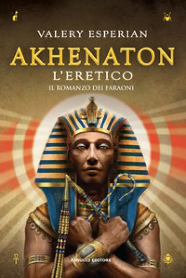 Akhenaton. L'eretico - Valery Esperian   Rochesterscifianimecon.com