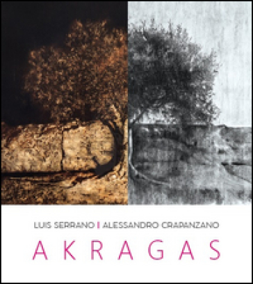 Akragas. Catalogo della mostra Honos Art (Roma 2016) - Alessandro Crapanzano |