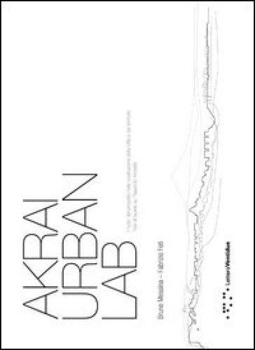 Akrai urban lab. Il ruolo del progetto nella costruzione della città e del territorio - Bruno Messina  