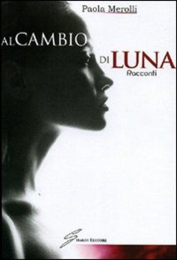 Al cambio di luna - Paola Merolli pdf epub