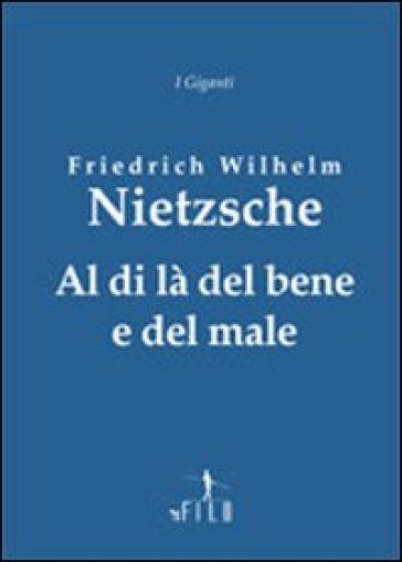 Al di là del bene e del male - Friedrich Nietzsche  