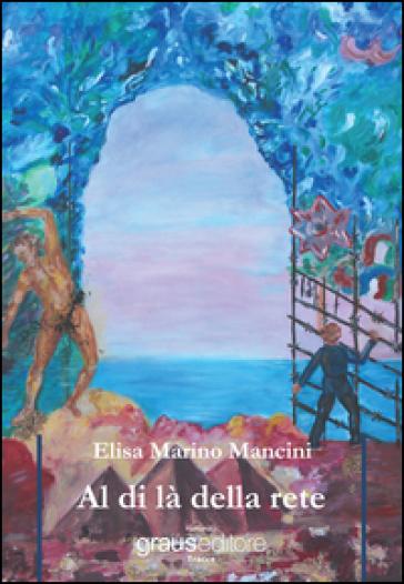 Al di là della rete - Elisa Marino Mancini |