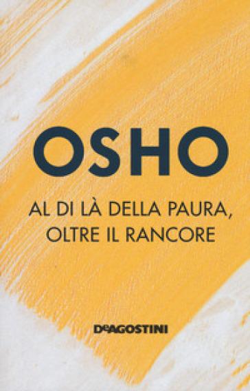 Al di là della paura, oltre il rancore - Osho |