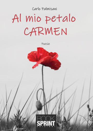 Al mio petalo Carmen - Carlo Palmisani  