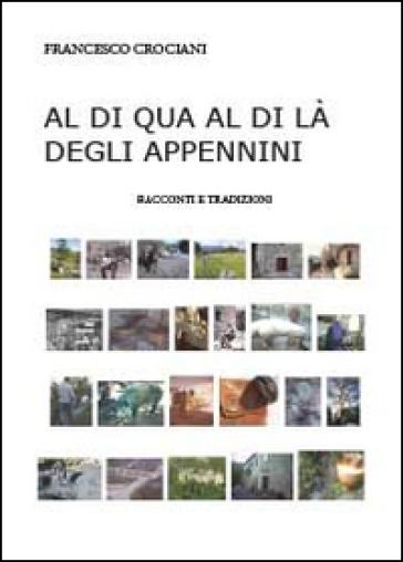 Al di qua e al di là degli Appennini - Francesco Crociani |