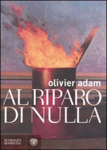 Al riparo di nulla - Olivier Adam | Kritjur.org