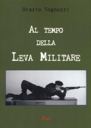 Al tempo della leva militare - Orazio Tognozzi | Kritjur.org