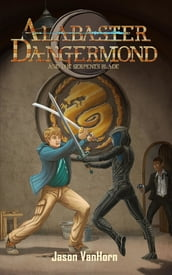 Alabaster Dangermond and the Serpent s Blade