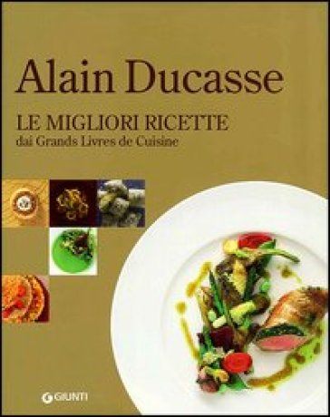 Alain ducasse le migliori ricette dai grands livres de for Livre cuisine ducasse