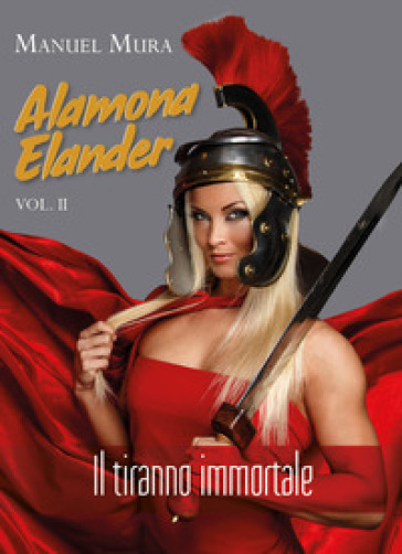 Alamona Elander. 2: Il tiranno immortale - Manuel Mura |