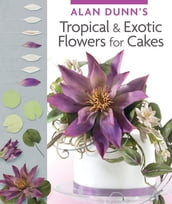 Alan Dunn s Tropical & Exotic Flowers for Cakes