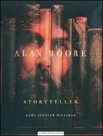 Alan Moore. Storyteller - Gary S. Millidge  
