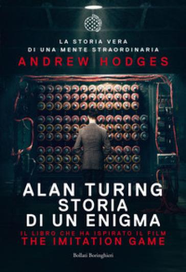 Alan Turing. Storia di un enigma - Andrew Hodges  