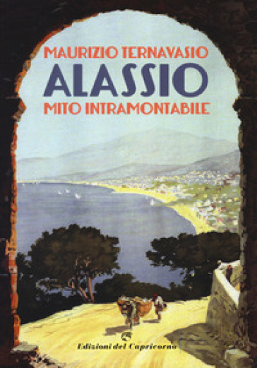 Alassio. Mito intramontabile - Maurizio Ternavasio pdf epub