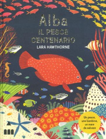 Alba il pesce centenario. Ediz. a colori - Lara Hawthorne | Thecosgala.com