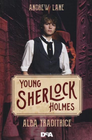 Alba traditrice. Young Sherlock Holmes - Andrew Lane |