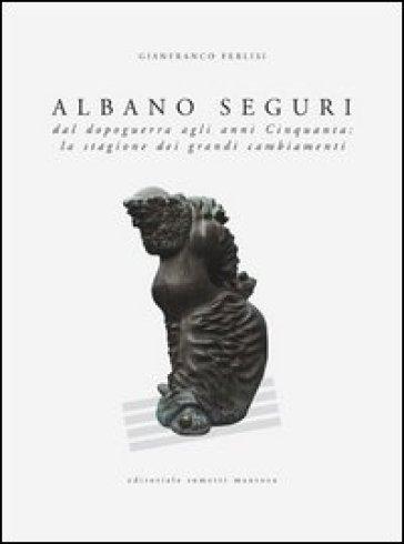 Albano Seguri dal dopoguerra agli anni cinquanta: la stagione dei grandi cambiamenti - Gianfranco Ferlisi |