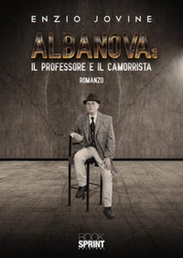 Albanova: il professore e il camorrista - Enzio Jovine | Jonathanterrington.com