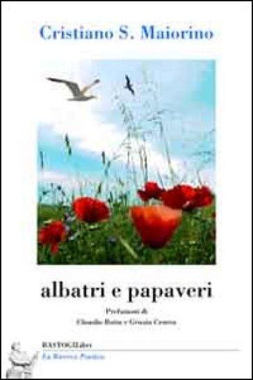Albatri e papaveri - Cristiano S. Maiorino |