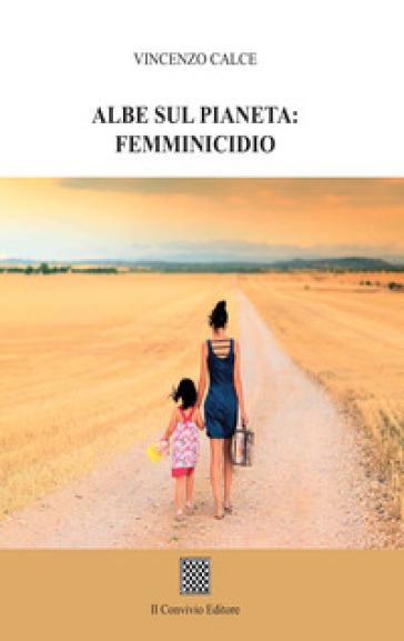 Albe sul pianeta: femminicidio - Vincenzo Calce |
