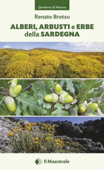 Alberi, arbusti e erbe della Sardegna. Ediz. illustrata - Renato Brotzu | Thecosgala.com