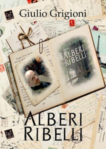 Alberi ribelli - Giulio Grigioni  