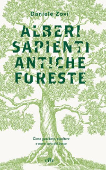 Alberi sapienti antiche foreste. Come guardare, ascoltare e avere cura del bosco. Con ebook - Daniele Zovi | Thecosgala.com